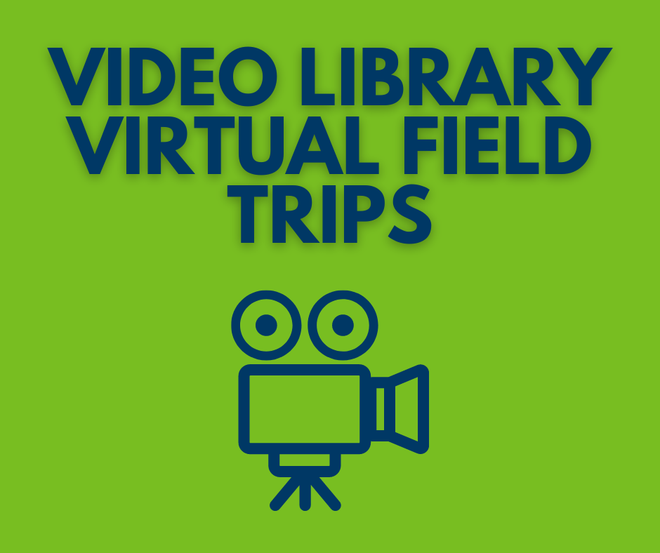 Video Library-Virtual Field Trips